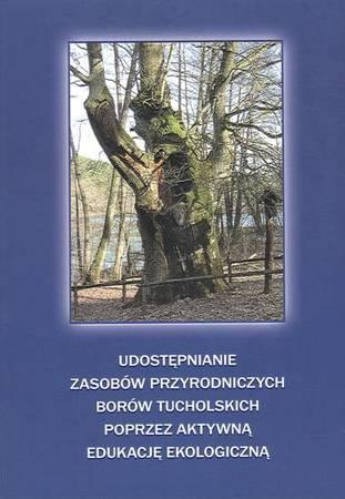 Udostępnianie zasobów przyrodniczych Borów Tucholskich poprzez aktywną edukację ekologiczną