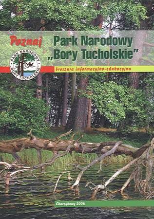 """Poznaj Park Narodowy """"Bory Tucholskie"""". Broszura informacyjno- edukacyjna"""