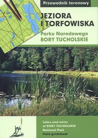 """Jeziora i torfowiska Parku Narodowego """"Bory Tucholskie"""" Przewodnik terenowy"""