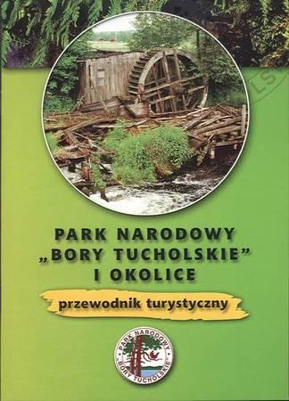 """Park Narodowy """"Bory Tucholskie"""" i okolice. Przewodnik turystyczny"""