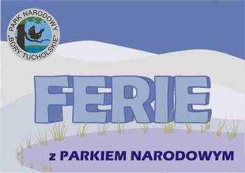 """Ferie z Parkiem Narodowym """"Bory Tucholskie"""""""